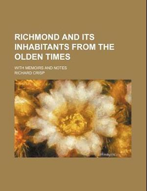 Richmond and Its Inhabitants from the Olden Times; With Memoirs and Notes af Richard Crisp
