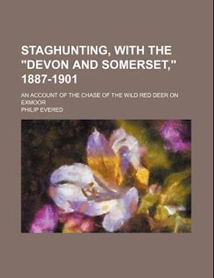 Staghunting, with the Devon and Somerset, 1887-1901; An Account of the Chase of the Wild Red Deer on Exmoor af Philip Evered