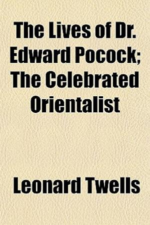 The Lives of Dr. Edward Pocock; The Celebrated Orientalist Volume 2 af Leonard Twells