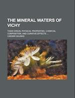 The Mineral Waters of Vichy; Their Origin, Physical Properties, Chemical Composition, and Curative Effects af Casimir Daumas