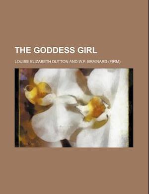 The Goddess Girl af Louise Elizabeth Dutton