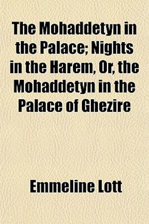 The Mohaddetyn in the Palace; Nights in the Harem, Or, the Mohaddetyn in the Palace of Ghezire af Emmeline Lott