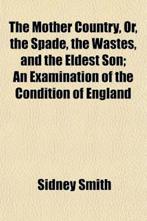 Spade, the Wastes, and the Eldest Son; An Examination of the Condition of England af Sidney Smith