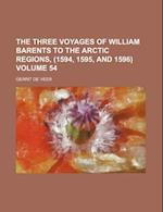 The Three Voyages of William Barents to the Arctic Regions, (1594, 1595, and 1596) Volume 54 af Gerrit De Veer