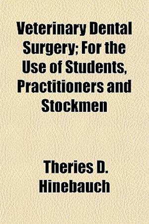 Veterinary Dental Surgery; For the Use of Students, Practitioners and Stockmen af Theries D. Hinebauch