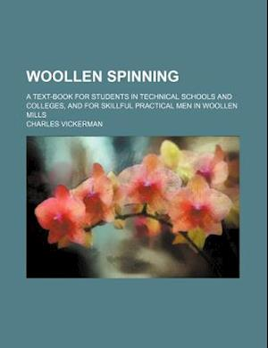 Woollen Spinning; A Text-Book for Students in Technical Schools and Colleges, and for Skillful Practical Men in Woollen Mills af Charles Vickerman
