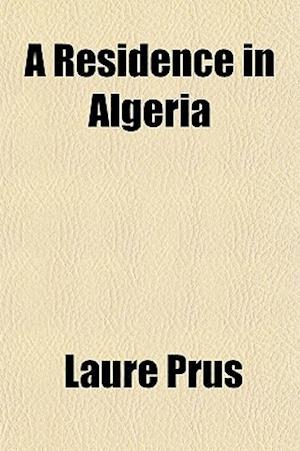 A Residence in Algeria af Laure Prus