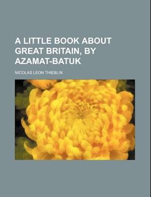 A Little Book about Great Britain, by Azamat-Batuk af Nicolas Leon Thieblin