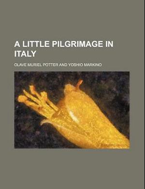 A Little Pilgrimage in Italy af Olave Muriel Potter