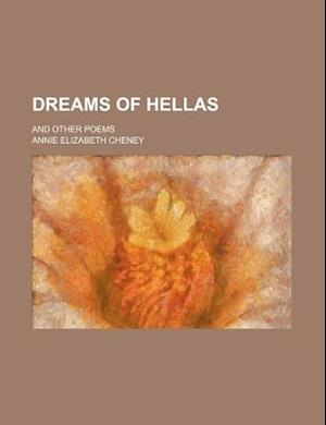Dreams of Hellas; And Other Poems af Annie Elizabeth Cheney