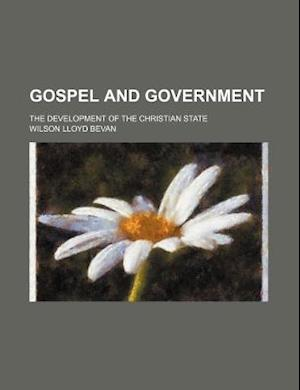 Gospel and Government; The Development of the Christian State af Wilson Lloyd Bevan