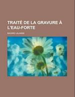 Traite de La Gravure A L'Eau-Forte af National Research Council Technology, Maxime Lalanne