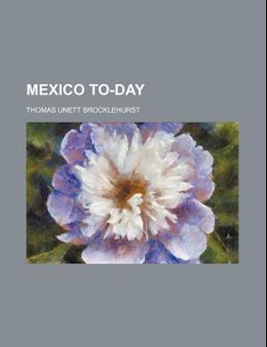 Mexico To-Day af Thomas Unett Brocklehurst