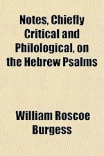 Notes, Chiefly Critical and Philological, on the Hebrew Psalms af William Roscoe Burgess