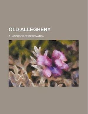 Old Allegheny; A Handbook of Information af Dallas Malone Stephens