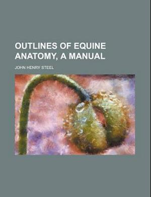Outlines of Equine Anatomy, a Manual af John Henry Steel