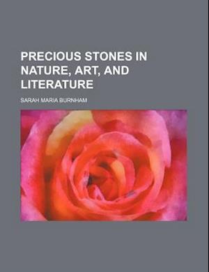 Precious Stones in Nature, Art, and Literature af Sarah Maria Burnham