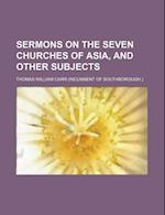 Sermons on the Seven Churches of Asia, and Other Subjects af Thomas William Carr