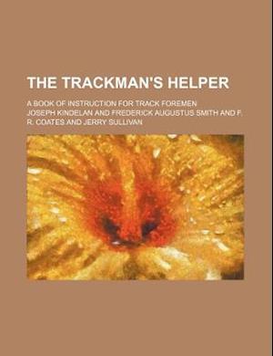 The Trackman's Helper; A Book of Instruction for Track Foremen af Joseph Kindelan