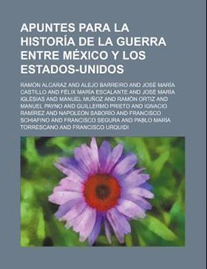 Apuntes Para La Historia de La Guerra Entre Mexico y Los Estados-Unidos af Ramon Alcaraz, Ramn Alcaraz, Ram N. Alcaraz