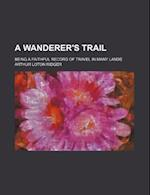 A Wanderer's Trail; Being a Faithful Record of Travel in Many Lands af Arthur Loton Ridger
