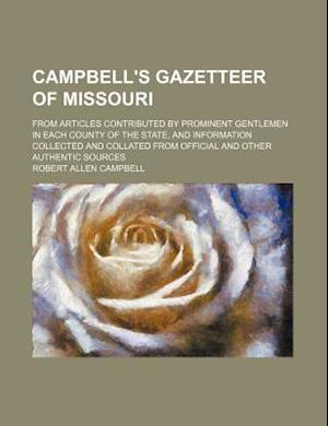 Campbell's Gazetteer of Missouri; From Articles Contributed by Prominent Gentlemen in Each County of the State, and Information Collected and Collated af Robert Allen Campbell