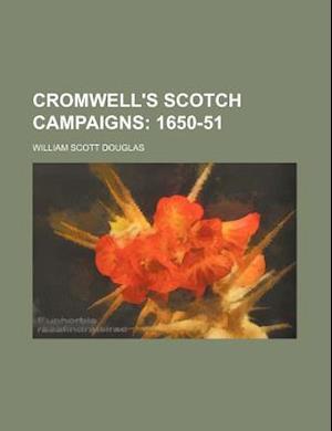 Cromwell's Scotch Campaigns; 1650-51 af William Scott Douglas