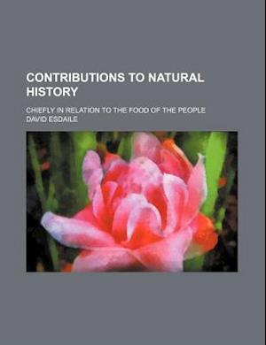 Contributions to Natural History; Chiefly in Relation to the Food of the People af David Esdaile