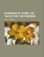 Evenings at Home, Or, Tales for the Fireside af Jane C. Campbell