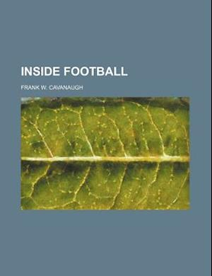 Inside Football af Frank W. Cavanaugh