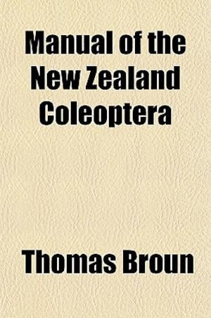 Manual of the New Zealand Coleoptera af Thomas Broun
