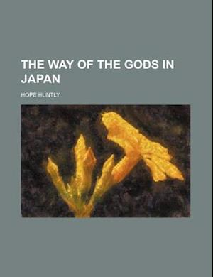 The Way of the Gods in Japan af Hope Huntly