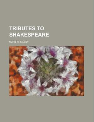 Tributes to Shakespeare af Mary R. Silsby