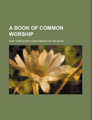 A Book of Common Worship af New York State Conference of Religion