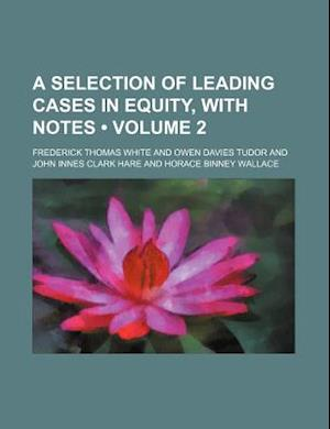 A Selection of Leading Cases in Equity, with Notes (Volume 2) af Frederick Thomas White