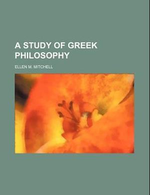 A Study of Greek Philosophy af Ellen M. Mitchell