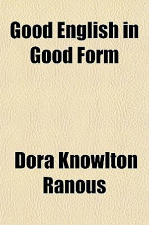 Good English in Good Form af Dora Knowlton Ranous