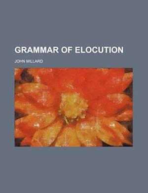 Grammar of Elocution af John Millard