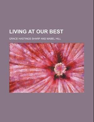 Living at Our Best af Grace Hastings Sharp