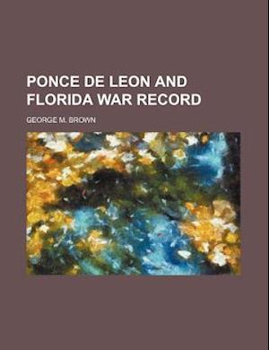 Ponce de Leon and Florida War Record af George M. Brown