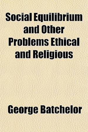 Social Equilibrium and Other Problems Ethical and Religious af George Batchelor