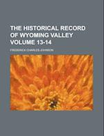 The Historical Record of Wyoming Valley Volume 13-14 af Frederick Charles Johnson