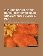 The Nine Books of the Danish History of Saxo Grammaticus Volume 8, PT. 1