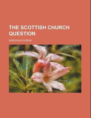 The Scottish Church Question af Adolphus Sydow
