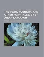 The Pearl Fountain, and Other Fairy Tales, by B. and J. Kavanagh af Bridget Kavanagh