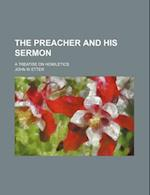 The Preacher and His Sermon; A Treatise on Homiletics af John W. Etter
