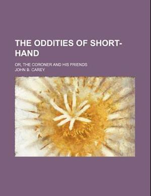 The Oddities of Short-Hand; Or, the Coroner and His Friends af John B. Carey