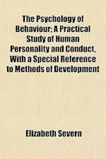The Psychology of Behaviour; A Practical Study of Human Personality and Conduct, with a Special Reference to Methods of Development af Elizabeth Severn