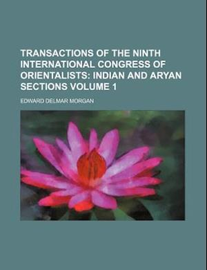 Transactions of the Ninth International Congress of Orientalists; Indian and Aryan Sections Volume 1 af Edward Delmar Morgan