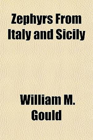Zephyrs from Italy and Sicily af William M. Gould